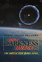 When Darkness Invades: The Battle for Man's Soul by Frank Julius Palumbo (2009-01-29)