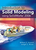 Introduction to Solid Modeling Using SolidWorks, William E. Howard and Joseph Musto, 0073402443