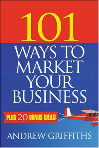 101 Ways to Market Your Business (101 Series)