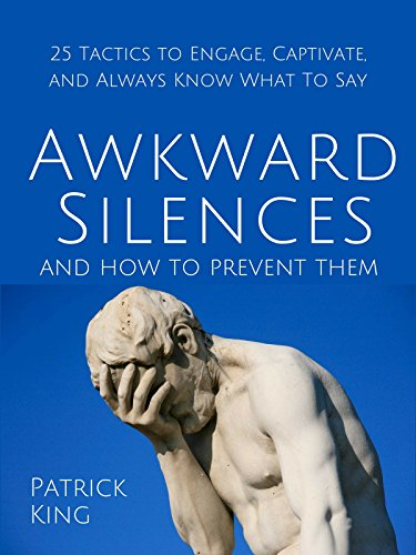 Awkward Silences and How to Prevent Them: 25 Tactics to Engage, Captivate, and Always Know What To Say cover