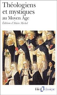 Théologiens et mystiques au moyen âge par Alain Michel
