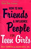 How to Win Friends and Influence People for Teen Girls, Donna Dale Carnegie, 0743272773