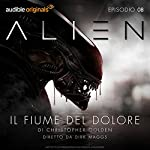 Alien - Il fiume del dolore 8 | Christopher Golden,Dirk Maggs