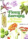FLEURS SAUVAGES DE FRANCE ET D'EUROPE par Phillips