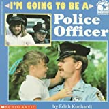 I'm Going to Be a Police Officer, Edith Kunhardt, 0590254855