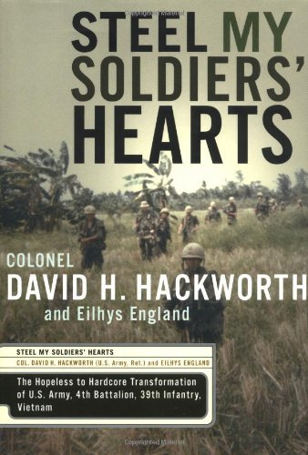 Soldiers Heart - Steel My Soldiers' Hearts - The Hopeless to Hardcore Transformation of 4th Battalion, 39th Infantry, U.S. Army, Vietnam