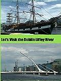 Let's Visit the Dublin Liffey River