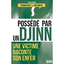 Possédé par un djinn: Une victime raconte son enfer (Témoignages & Documents) (French Edition)