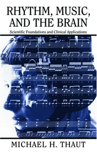 Rhythm, Music, And The Brain: Scientific Foundations And Clinical Applications (Studies On New Music Research)
