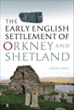 The Early English Settlement of Orkney and Shetland, Davis, Graeme, 1904607756