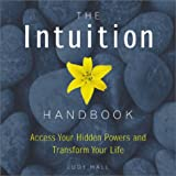 The Intuition Handbook: Access Your Hidden Powers and Transform Your Life (Natural Ways)