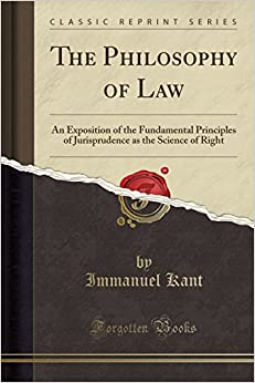 The Philosophy of Law: An Exposition of the Fundamental Principles of Jurisprudence as the Science of Right (Classic Reprint)