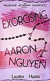 Exorcising Aaron Nguyen (The Millroad Academy Exorcists Book 1)