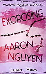 Exorcising Aaron Nguyen (Young Adult Paranormal) (The Millroad Academy Exorcists Book 1)