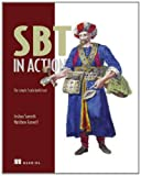 SBT in Action : The Simple Scala Build Tool, Suereth, Josh and Farwell, Matthew, 1617291277