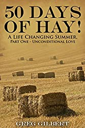 50 Days Of Hay: A Life Changing Summer. (Part One - Unconditional Love)