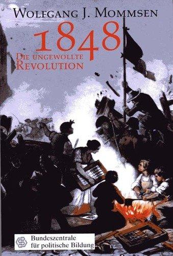 1848 - Die ungewollte Revolution. Die revolutionären Bewegungen in Europa 1830 - 1849