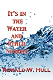 It's in the Water, Ronald W. Hull, 1614345163