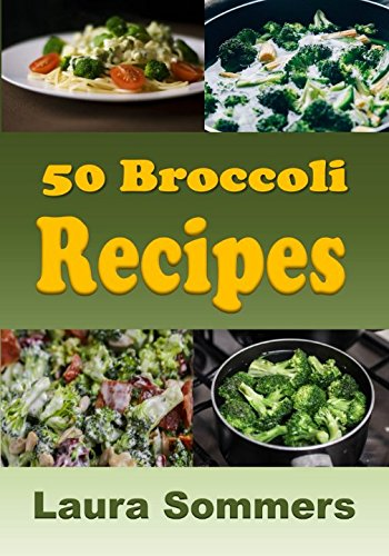 Download 50 Broccoli Recipes! (Superfoods Cookbook) (Volume 1) ebook