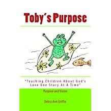 Toby's Purpose (Enjoy Toby, the frog, as he helps his friends in the pond..creatively illustrated) (Teaching Children About God's Love One Story At A Time Book 3)