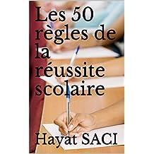 Les 50 règles de la réussite scolaire (French Edition)