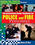 The Assessment Center Handbook for Police and Fire Personnel, Hale, Charles D., 039807948X