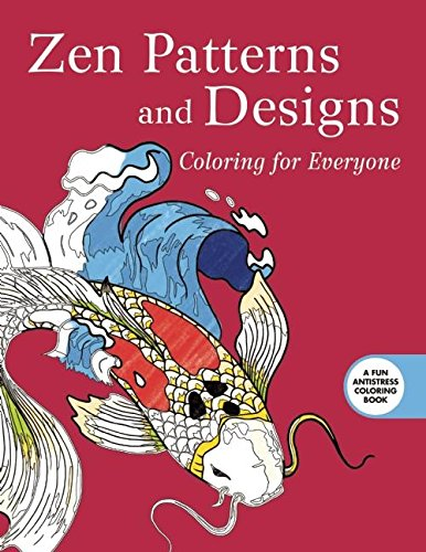 Zen Patterns and Designs: Coloring for Everyone (Creative Stress Relieving Adult Coloring Book Series)