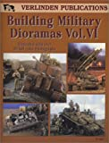 Building Military Dioramas Vol. VI