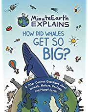 MinuteEarth Explains: How Did Whales Get So Big? And Other Curious Questions about Animals, Nature, Geology, and Planet Earth