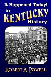 It Happened Today! in Kentucky History: Revised & Updated