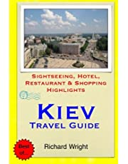 Kiev Travel Guide: Sightseeing, Hotel, Restaurant & Shopping Highlights