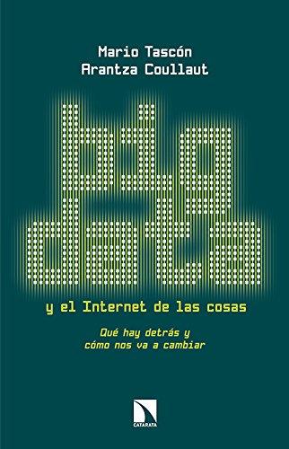 Big Data y el Internet de las cosas: Qué hay detrás y cómo nos va a cambiar Tapa blanda – 15 feb 2016 Ángel Mario Tascón Ruiz Arantza Coullaut Santurtún Los Libros de la Catarata 8490970742