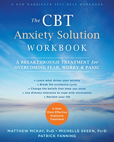 The CBT Anxiety Solution Workbook: A Breakthrough Treatment for Overcoming Fear, Worry, and Panic (A New Harbinger Self-Help Workbook)