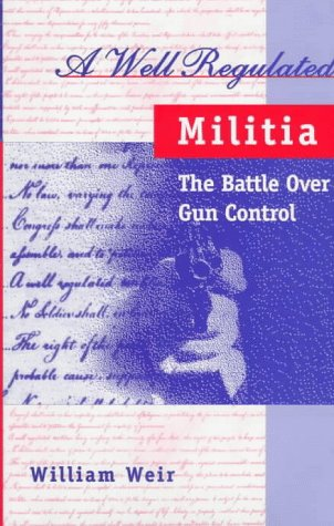 A Well Regulated Militia: The Battle Over Gun Control