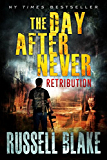 The Day After Never - Retribution (Post-Apocalyptic Dystopian Thriller - Book 4)