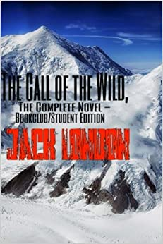 Book The Call of the Wild, The Complete Novel -Bookclub/Student Edition: Includes the Complete Unabridged Book and a Template for Notes, Reference, and ... Chapter (Jack London Masterpiece Collection)