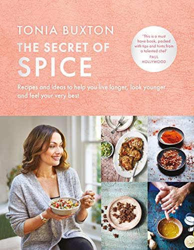 The Secret of Spice: Recipes and ideas to help you live longer, look younger and feel your very best by Tonia Buxton