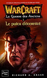 Warcraft : La Guerre des Anciens, Tome 1 : Le Puits d'Eternité par Richard A. Knaak
