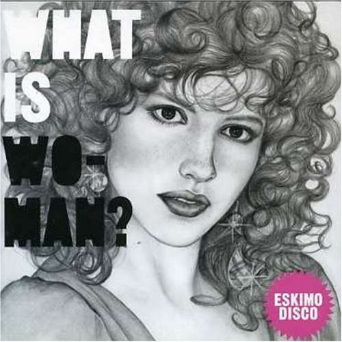 What Is Women? by Eskimo Disco]()