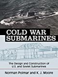 Cold War Submarines: The Design and Construction of U.S. and Soviet Submarines, 1945-2001