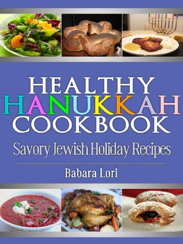 Healthy Hanukkah Cookbook: Savory Jewish Holiday Recipes (A Treasury of Jewish Holiday Dishes Book 3) by Barbara Lori