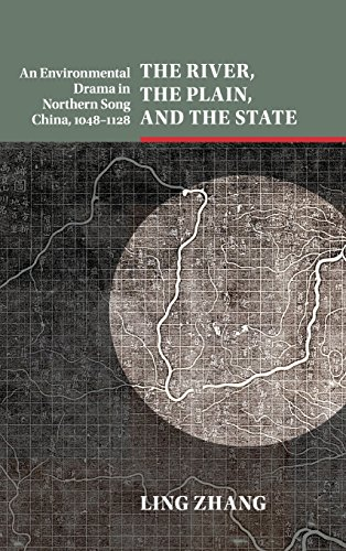 The River, the Plain, and the State: An Environmental Drama in Northern Song China, 1048-1128 (Studies in Environment and History)