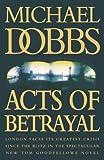 Acts of Betrayal, Michael Dobbs, 0002254131