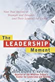 Book cover for The Leadership Moment: 9 True Stories of Triumph & Disaster & Their Lessons for US All