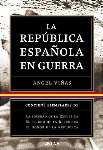 La Republica Espanola en Guerra - estuche: Angel Vinas ...