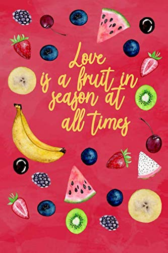 Love Is A Fruit In Season At All Times: Blank Fruit Recipe Book by Charlotte Weld