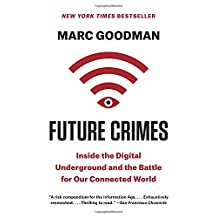 Future Crimes: How Our Radical Dependence on Technology Threatens Us All