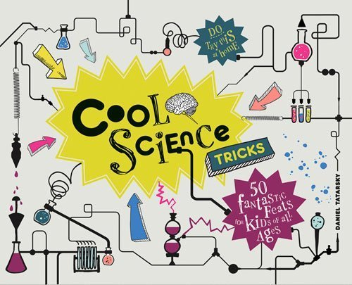 Cool Science Tricks: 50 Fantastic Feats for Kids of All Ages by Tatarsky, Daniel (April 1, 2014) Hardcover