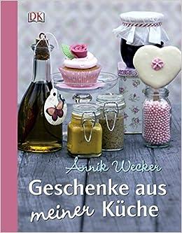 Geschenke aus meiner Küche.: Amazon.de: Annik Wecker: Bücher