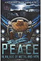 Peace in an Age of Metal and Men (Volume 2) Paperback